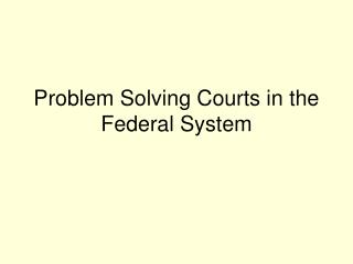 Problem Solving Courts in the Federal System