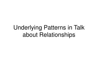 Underlying Patterns in Talk about Relationships