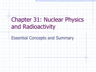 Chapter 31: Nuclear Physics and Radioactivity