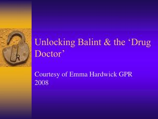 Unlocking Balint & the 'Drug Doctor'