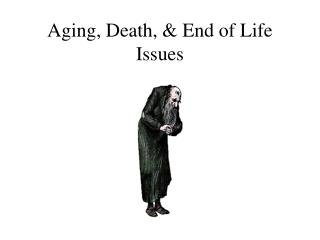 Aging, Death, & End of Life Issues