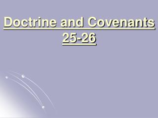Doctrine and Covenants 25-26