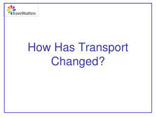 How Has Transport  Changed?