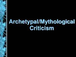 Archetypal/Mythological Criticism