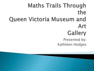 Maths Trails Through  the Queen Victoria Museum and Art  Gallery
