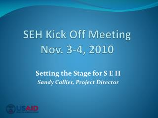 SEH Kick Off Meeting Nov. 3-4, 2010