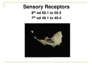 Sensory Receptors 8 th  ed 50.1 to 50.4 7 th  ed 49.1 to 49.4