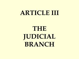ARTICLE III THE JUDICIAL BRANCH