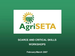 SCARCE AND CRITICAL SKILLS WORKSHOPS February/March 2007