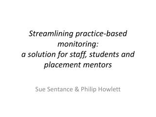 Streamlining practice-based monitoring:  a  solution for staff, students and placement mentors