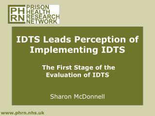 IDTS Leads Perception of Implementing IDTS The First Stage of the  Evaluation of IDTS Sharon McDonnell