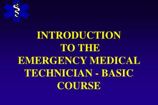 INTRODUCTION  TO THE  EMERGENCY MEDICAL TECHNICIAN - BASIC COURSE