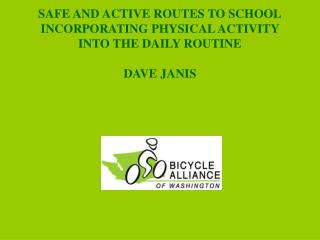 SAFE AND ACTIVE ROUTES TO SCHOOL INCORPORATING PHYSICAL ACTIVITY INTO THE DAILY ROUTINE DAVE JANIS