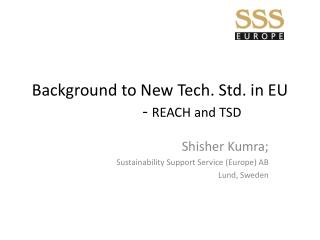 Background to New Tech. Std. in EU 		-  REACH and TSD