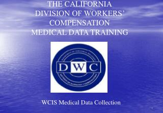 THE CALIFORNIA DIVISION OF WORKERS' COMPENSATION MEDICAL DATA TRAINING
