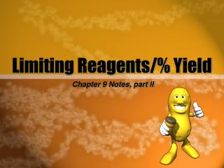 Limiting Reagents/\% Yield