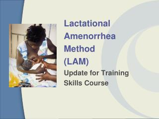 Lactational Amenorrhea Method (LAM) Update for Training Skills Course