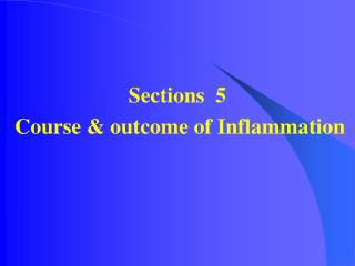 Sections  5 Course & outcome of Inflammation