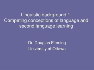 Linguistic background 1: Competing conceptions of language and second language learning