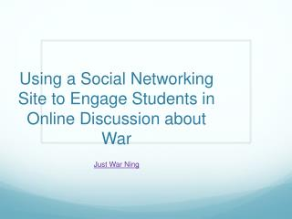 Using a Social Networking Site to Engage Students in Online Discussion about War