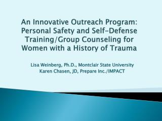 Lisa Weinberg, Ph.D., Montclair State University Karen Chasen, JD, Prepare Inc./IMPACT