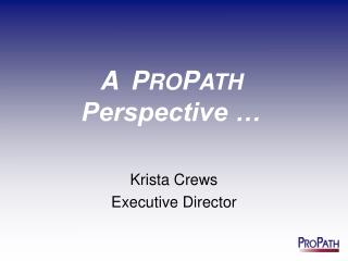 A P RO P ATH Perspective …