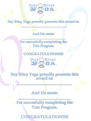 Itsy Bitsy Yoga proudly presents this award to: \_\_\_\_\_\_\_\_\_\_\_\_\_\_\_\_\_\_\_\_\_\_\_\_\_\_\_ And his mom: