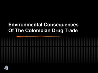 Environmental Consequences Of The Colombian Drug Trade