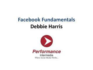 Facebook Fundamentals Debbie Harris