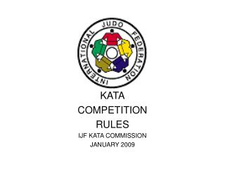 KATA COMPETITION RULES IJF KATA COMMISSION JANUARY 2009