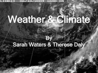 Weather & Climate By Sarah Waters & Therese Daly