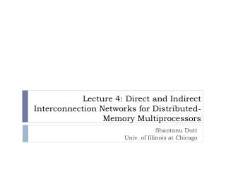 Lecture  4: Direct and Indirect Interconnection Networks for Distributed-Memory Multiprocessors