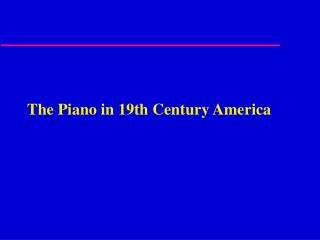 The Piano in 19th Century America