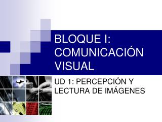BLOQUE I: COMUNICACIÓN VISUAL
