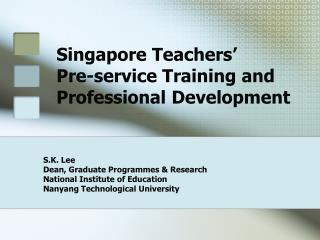 Singapore Teachers'  Pre-service Training and Professional Development