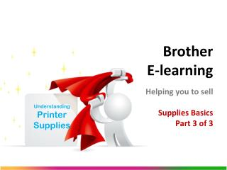 Brother  E-learning Helping you to sell Supplies Basics Part 3 of 3
