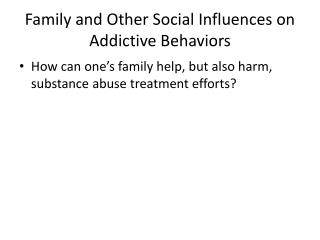 Family and Other Social Influences on Addictive Behaviors
