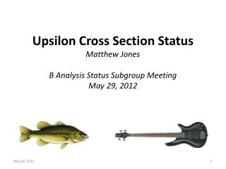 Upsilon Cross Section Status Matthew  Jones B Analysis Status Subgroup Meeting May  29 ,  2012