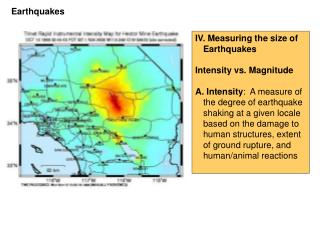 IV. Measuring the size of Earthquakes Intensity vs. Magnitude