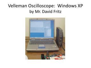 Velleman Oscilloscope: Windows XP by Mr. David Fritz