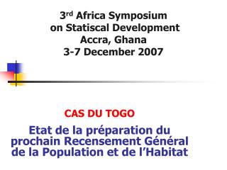 3 rd  Africa Symposium  on Statiscal Development Accra, Ghana 3-7 December 2007