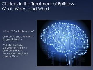Juliann M Paolicchi, MA, MD Clinical Professor, Pediatrics Rutgers University Pediatric Epilepsy,