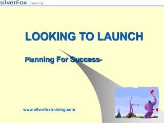 LOOKING TO LAUNCH Pla nning For Success-