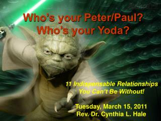 Who's your Peter/Paul? Who's your Yoda?