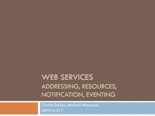 Web Services Addressing, resources, notification, eventing