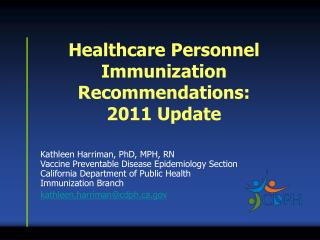 Kathleen Harriman, PhD, MPH, RN Vaccine Preventable Disease Epidemiology Section California Department of Public Health