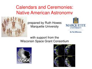 Calendars and Ceremonies: Native American Astronomy prepared by Ruth Howes Marquette University