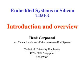Embedded Systems in Silicon TD5102 Introduction and overview