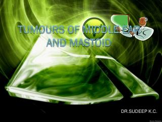 TUMOURS OF MIDDLE EAR AND MASTOID