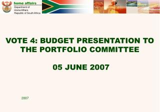 VOTE 4: BUDGET PRESENTATION TO THE PORTFOLIO COMMITTEE  05 JUNE 2007